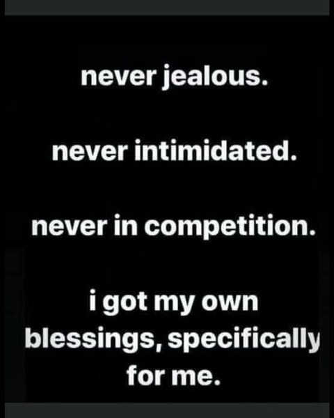 Photo by Come_Laugh_Fu*k_Off on June 08, 2021. May be an image of text that says 'never jealous. never intimidated. never in competition. i got my own blessings, specifically for me.'.