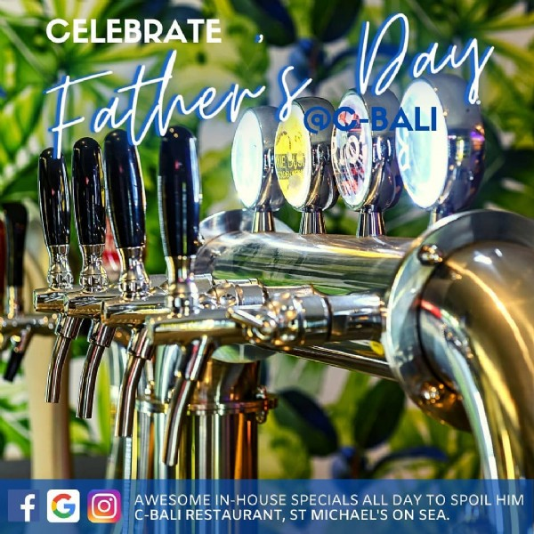 Photo by C-Bali St Michaels Beach on June 19, 2021. May be an image of text that says 'CELEBRATE Father 1000 @O-BALI Day KELTS f AWESOME IN-HOUSE SPECIALS ALL DAY TO SPOIL HIM C-BALI RESTAURANT, ST MICHAEL'S ON SEA.'.