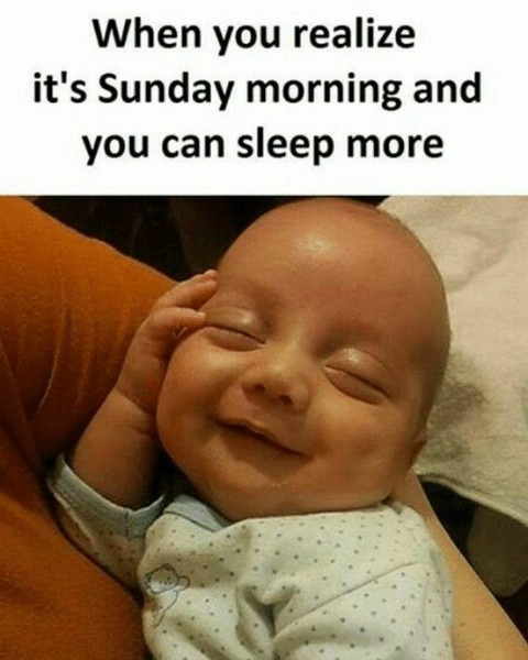 Photo by baby videos  on June 19, 2021. May be an image of 1 person and text that says 'When you realize it's Sunday morning and you can sleep more'.