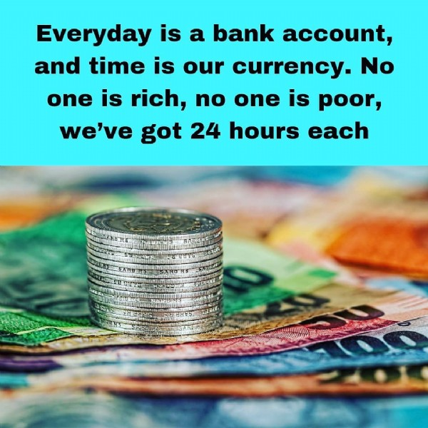 Photo by make_money_online on August 01, 2021. May be an image of money and text that says 'bank Everyday is a account, and time is our currency. No one is rich, no one is we've got 24 hours each poor,'.