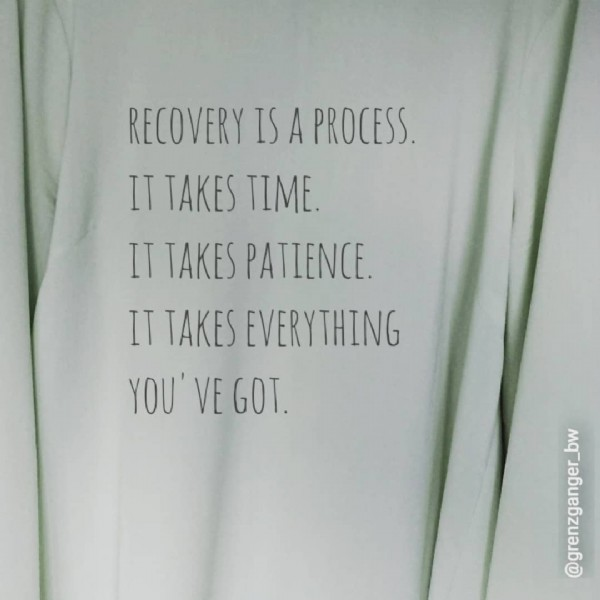 Photo by @grenzganger_bw on August 01, 2021. May be an image of text that says 'RECOVERY IS A PROCESS. IT TAKES TIME. IT TAKES PATIENCE. IT TAKES EVERYTHING YOU' VE GOT. wppapp bለ'.
