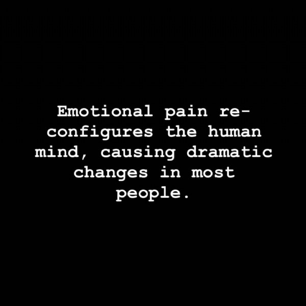 Photo by @psikeys on August 02, 2021. May be an image of text that says 'Emotional Emotional-pain-re- re- pain configures the human mind, causing dramatic changes in most people.'.