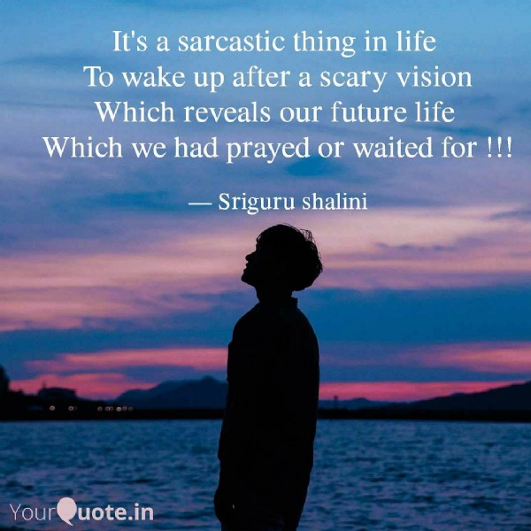Photo by Growing author on June 10, 2021. May be an image of one or more people, sky and text that says 'It's a sarcastic thing in life To wake up up after a scary vision Which reveals our tuture life Which we had prayed or waited for!!! -Sriguru shalini YourQuote.in'.