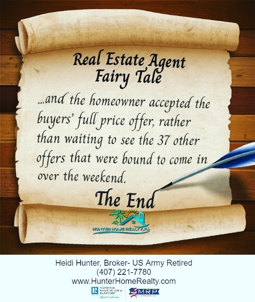 Photo by Hunter Home Realty in Melbourne, Florida. May be an image of text that says 'Real Estate Agent Fairy Tale ...and the homeowner accepted the buyers' full price offer, rather than waiting to see the 37 other offers that were bound to come in over the weekend. The End EALTY Heidi Hunter, Broker- US Army Retired (407) 221-7780 www.HunterHomeRealty.com VATIONAL 上 MAN GpakeGndmóe'.