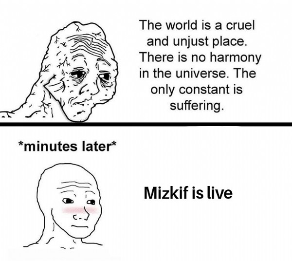 Photo shared by Choki on July 31, 2021 tagging @realmizkif. May be a cartoon of text that says 'The world is a cruel and unjust place. There is no harmony in the universe. The only constant is suffering. *minutes later* Mizkif is live'.