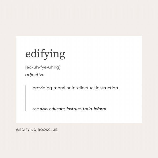 Photo by Edifying Book Club in Book Club. May be an image of text that says 'edifying [ed-uh-fye-uhng] adjective w providing moral or intellectual instruction. see also: educate, instruct, train, inform @EDIFYING_BOOKCLUB'.