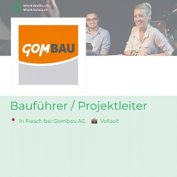 Photo by WorkWallis / WorkValais on June 07, 2021. May be an image of 2 people and text that says 'WorkWallis.ch WorkValais.ch GOMBAU Bauführer Projektleiter In Fiesch bei Gombau AG In Vollzeit'.