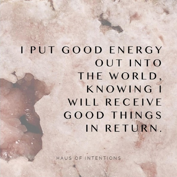 Photo by Haus of Intentions on April 02, 2021. May be an image of text that says 'IPUT GOOD ENERGY OUT INTO THE WORLD KNOWING WILL RECEIVE GOOD THINGS IN RETURN HAUSETIONS HAUS OF INTENTIONS'.